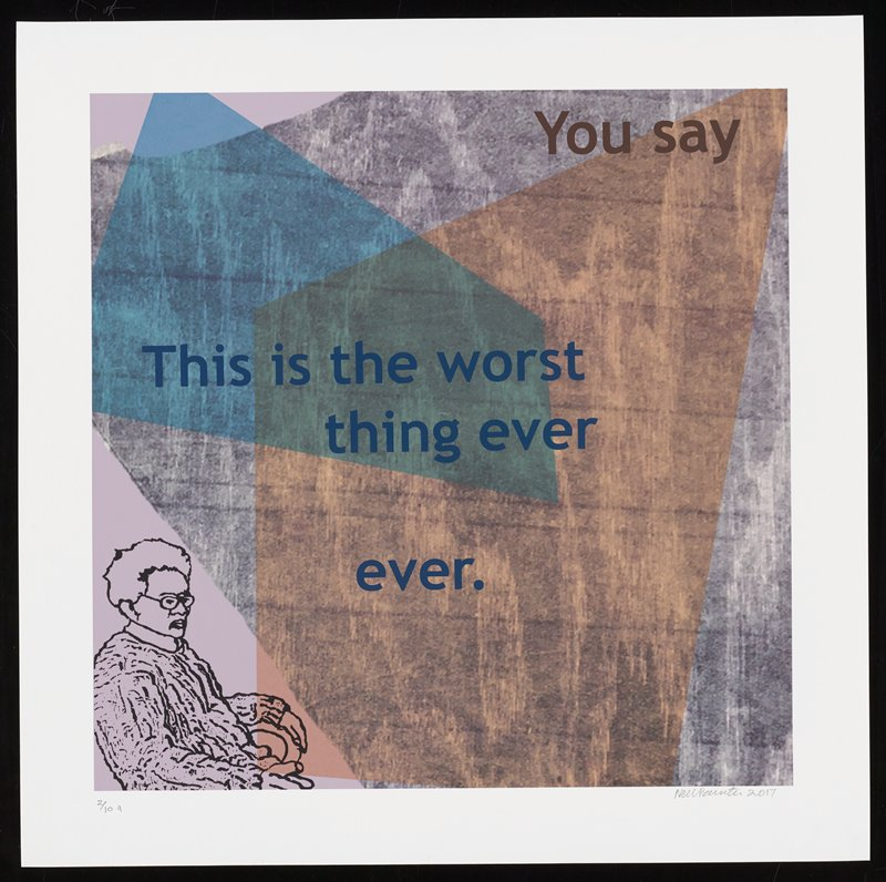 cartoonish elderly figure seated in chair at LLC facing R; grainy background with woodgrain texture in gray scale, with overlapping transparent peach and blue shapes; lavender background at L; text reads: You say / This is the worst / thing / ever / ever.