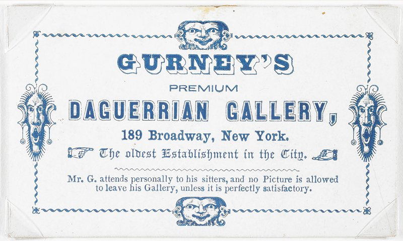 """trade card; reads """"Gurney's Premium Gallery- 189 Broadway, New York. The oldest establishment in the city. Mr. G. attends personally to his sitters and no picture is allowed to leave his gallery unless it is perfectly satisfactory."""""""